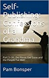 Self-Publishing: Confessions of a Grandma: Part 3: Oh, the Places I've Gone and the People I've Met! (Self Publishing Confessions Of A Grandma)