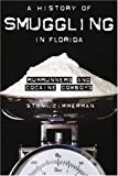img - for A History of Smuggling in Florida: Rumrunners and Cocaine Cowboys book / textbook / text book