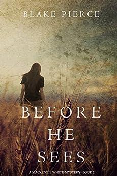 Before He Sees (A Mackenzie White Mystery-Book 2) by [Pierce, Blake]