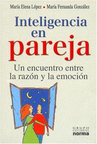 Inteligencia En Pareja: Un Encuentro Entre La Razon Y La Emocion (Spanish Edition) by Carvajal Education