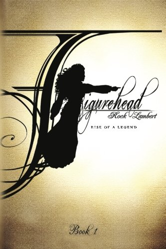Figurehead: Book 1 - Rise of a Legend (Volume 1)