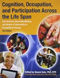 Cognition, Occupation, and Participation Across the Life Span, Noomi Katz, 156900322X