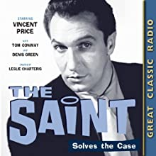 The Saint: Solves the Case Radio/TV Program by Leslie Charteris Narrated by Vincent Price, Tom Conway, Denis Green
