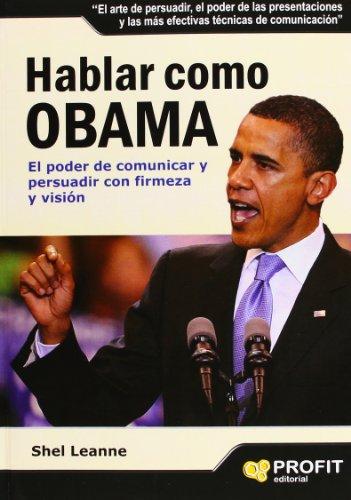 Descargar Libro Hablar Como Obama: El Poder De Comunicar Y Persuadir Con Firmeza Y Visión Shel Leanne