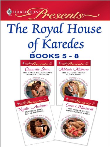 Chantelle King - The Royal House of Karedes books 5-8: The Greek Billionaire's Innocent Princess\The Future King's Love-Child\Ruthless Boss, Royal Mistress\The Desert King's Housekeeper Bride