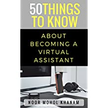 50 Things to Know About Becoming a Virtual Assistant: The Secrets to becoming a Great Virtual Assistant