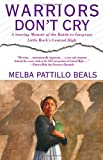 Warriors Don't Cry: A Searing Memoir of the Battle to Integrate Little Rock's Central High, Melba Pattillo Beals, 0671866397