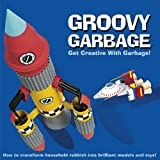 Groovy Garbage: Get Creative With Junk! (Funky Junk)
