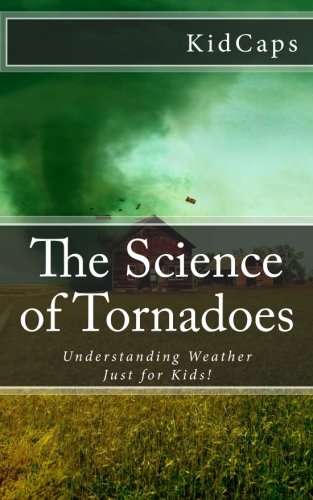 The Science of Tornadoes: Understanding Weather Just for Kids! pdf