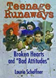 "Teenage Runaways : Broken Hearts and ""Bad Attitudes"", Schaffner, Laurie, 0789008920"