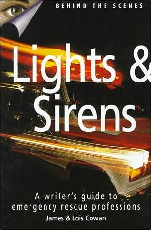 Lights U0026 Sirens: A Writeru0027s Guide To Emergency Rescue Professions: James  Cowan, Lois Cowan: 9780898798067: Amazon.com: Books