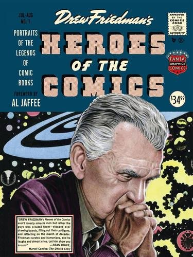 Heroes Of The Comic Books: 75 Portraits Of The Pioneering Legends Of Comic Bo