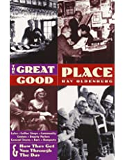 The Great Good Place 2 Ed: Cafes, Coffee Shops, Community Centers, Beauty Parlors, General Stores, Bars, Hangouts Second Edition