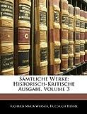Sämtliche Werke: Historisch-Kritische Ausgabe, Volume 3, Richard Maria Werner and Friedrich Hebbel, 114222760X