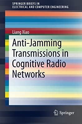 Anti-Jamming Transmissions in Cognitive Radio Networks (SpringerBriefs in Electrical and Computer Engineering)