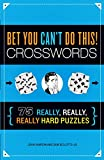 Bet You Can't Do This! Crosswords: 75 Really, Really, Really Hard Puzzles