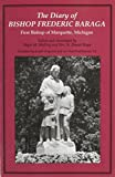 img - for The Diary of Bishop Frederic Baraga: First Bishop of Marquette, Michigan (Great Lakes Books Series) book / textbook / text book