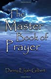 The Master Book of Prayer, Danny Gilbert, 1480246506