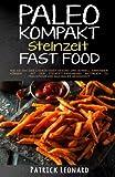 PALEO Kompakt - Steinzeit Fast Food: Wie Sie mit der Steinzeitdiät gesund und schnell abnehmen können – Mit der Steinzeit-Ernährung natürlich zu ... Fettverbrennung, Steinzeitdit, Abnehmen)