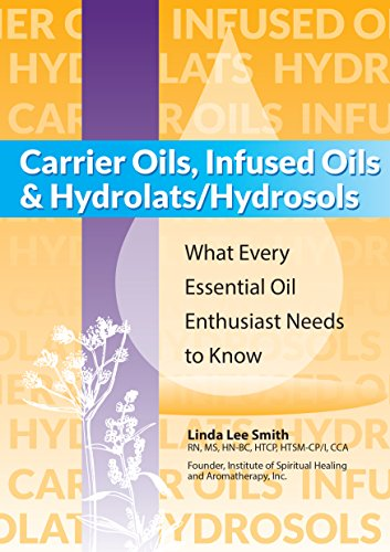 Carrier Oils, Infused Oils and Hydrolats/Hydrosols: What Every Essential Oil Enthusiast Needs to Know (Specialty Carrier)