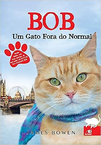 Bob: Um Gato Fora do Normal (Em Portugues do Brasil): James Bowen: 9788581634159: Amazon.com: Books