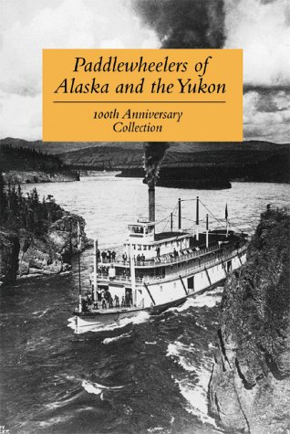 Paddlewheelers of Alaska and the Yukon (100th Anniversary Collection)