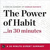 A Concise Summary of Charles Duhigg's 'The Power of Habit'... in 30 Minutes