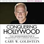Conquering Hollywood: The Screenwriter's Blueprint for Career Success | Gary W. Goldstein