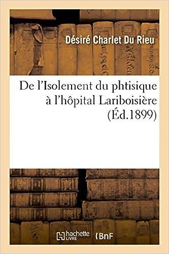 Livre gratuits en ligne Isolement du phtisique à l'hôpital Lariboisière pdf, epub ebook