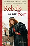 Image of Rebels at the Bar: The Fascinating, Forgotten Stories of America's First Women Lawyers