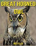 Great Horned Owl: Children Book of Fun Facts & Amazing Photos on Animals in Nature - A Wonderful Great Horned Owl Book for Kids aged 3-7