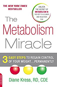 The Metabolism Miracle: 3 Easy Steps to Regain Control of Your Weight . . . Permanently by [Kress, Diane]