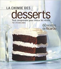 Amazon.fr , La chimie des desserts  Tout comprendre pour mieux les réussir  , Blais Christina , Livres