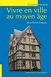 VIVRE EN VILLE AU MOYEN-ÂGE (GISSEROT HISTOIRE MÉDIÉVALE)