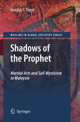 Shadows of the Prophet: Martial Arts and Sufi Mysticism (Muslims in Global Societies Series)