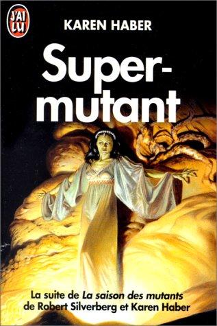 """Couverture de Super-mutant (suite de """"la saison des mutants"""") de robert silverberg et karen ha"""
