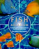 Choosing Fish for Your Aquarium: A Complete Guide to Tropical Freshwater, Brackish and Marine Fishes