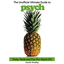 The Ultimate Unofficial Psych Guide: Trivia, Facts and Pineapple Fun for Psych-o's (Seasons 1-8)