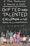 Gifted and Talented Children in the Regular Classroom, Torrance, E. Paul and Sisk, Dorothy A., 0930222067