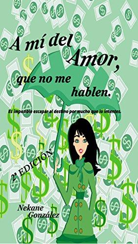 """""""A mí del amor, que no me hablen"""" (Trilogía """"A mí"""" nº 1) (Spanish Edition) de [González, Nekane]"""