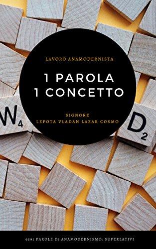 Una Parola Un Concetto 6591 Nomi Di Anamodernismo: Superlativi (Italian Edition)