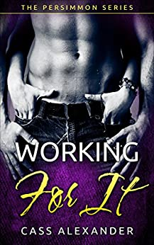 Working For It (The Persimmon Series Book 2) by [Alexander, Cass]