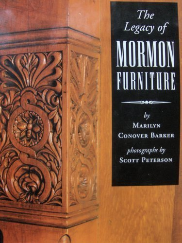 The Legacy of Mormon Furniture: The Mormon Material Culture, Undergirded by Faith, Commitment, and Craftsmanship