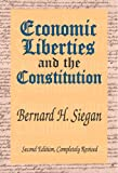 Economic Liberties And the Constitution: Second Edition, Completely Revised