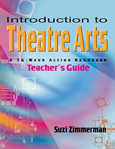 Introduction to Theatre Arts Teacher's Guide: A 36-Week Action Handbook