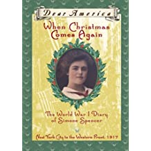 Dear America: When Christmas Comes Again: The World War I Diary of Simone Spencer, New York City to the Western Front, 1917