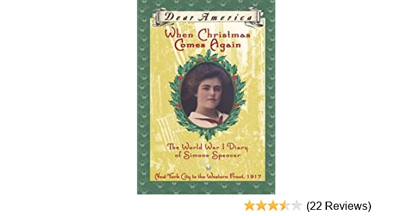 When Christmas Comes Again The World War I Diary Of Simone Spencer