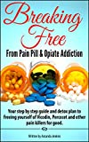Addiction: Breaking Free From Pain Pill & Opiate Addiction (Home Detox W/ Natural & Herbal Remedies for Pain Management of Withdrawals) Drug Abuse Recovery for The Addicted & Motivational Memoir