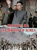 KIM JONG IL'S LEADERSHIP OF KOREA  DIRECTED