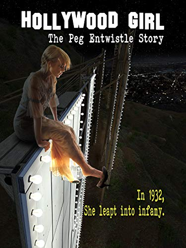 (Hollywood Girl: The Peg Entwistle Story)